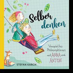 Selber denken, verspieltes Philosophieren mit Anna und Anton